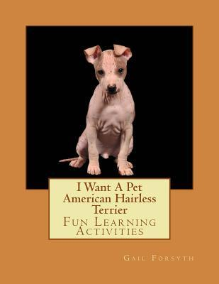 I Want a Pet American Hairless Terrier