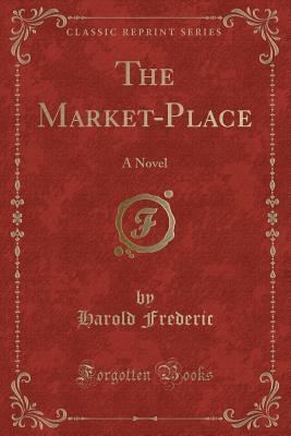 The Market-Place (Classic Reprint)