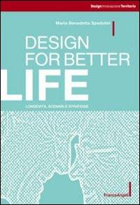 Design for better life. Longevità, scenari e strategie
