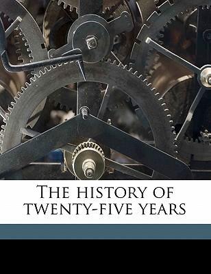 The History of Twenty-Five Years