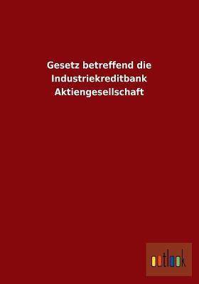Gesetz betreffend die Industriekreditbank Aktiengesellschaft