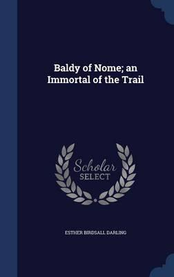 Baldy of Nome; An Immortal of the Trail