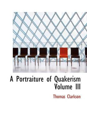 A Portraiture of Quakerism Volume III