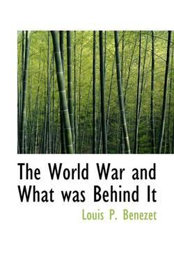 The World War and What Was Behind It