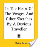 In The Heart Of The Vosges And Other Sketches By A Devious Traveller