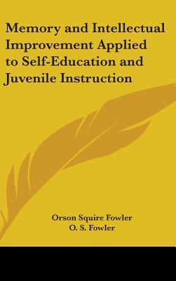 Memory And Intellectual Improvement Applied To Self-Education And Juvenile Instruction