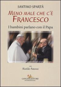 Meno male che c'è Francesco. I bambini parlano con il Papa