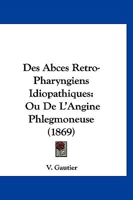 Des Abces Retro-Pharyngiens Idiopathiques