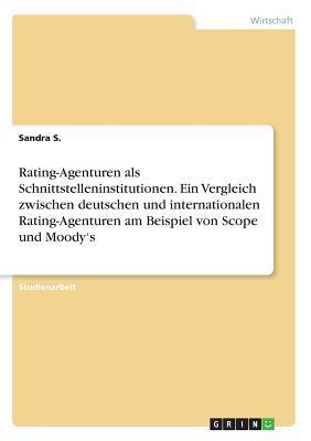 Rating-Agenturen als Schnittstelleninstitutionen. Ein Vergleich zwischen deutschen und internationalen Rating-Agenturen am Beispiel von Scope und Moody's