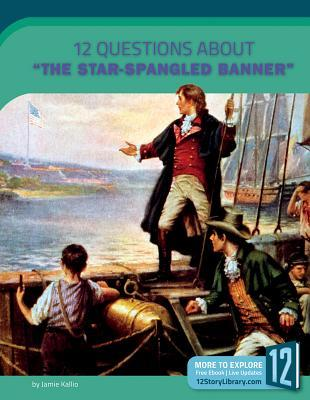 "12 Questions About ""the Star-Spangled Banner"""