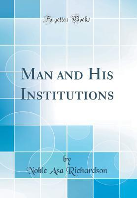 Man and His Institutions (Classic Reprint)