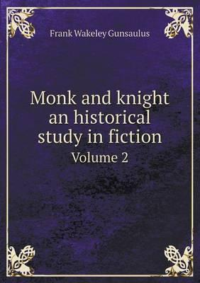 Monk and Knight an Historical Study in Fiction Volume 2
