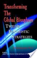Transforming the Global Biosphere