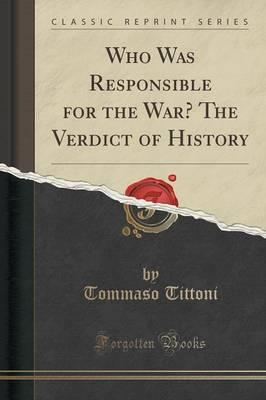 Who Was Responsible for the War? The Verdict of History (Classic Reprint)