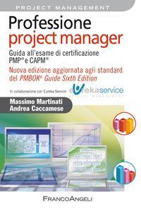 Professione project manager. Guida all'esame di certificazione PMP® e CAPM®. Nuova edizione aggiornata agli standard del PMBOK® Guide Sixth Edition