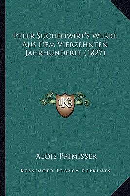 Peter Suchenwirt's Werke Aus Dem Vierzehnten Jahrhunderte (1827)