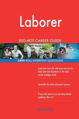 Laborer RED-HOT Career Guide; 2495 REAL Interview Questions