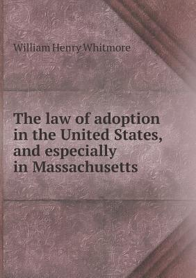 The Law of Adoption in the United States, and Especially in Massachusetts