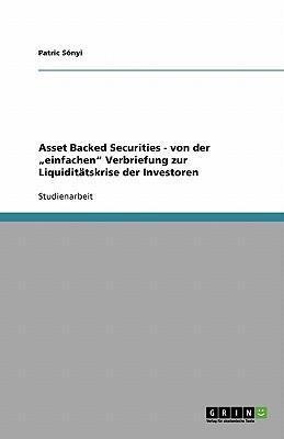 """Asset Backed Securities - von der """"einfachen"""" Verbriefung zur Liquiditätskrise der Investoren"""