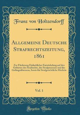 Allgemeine Deutsche Strafrechtszeitung, 1861, Vol. 1