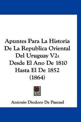 Apuntes Para La Historia de La Republica Oriental del Uruguay V2
