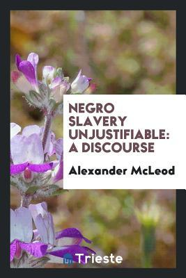 Negro slavery unjustifiable
