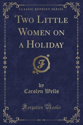 Two Little Women on a Holiday (Classic Reprint)