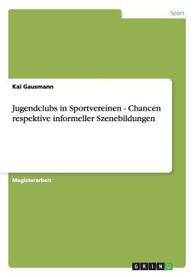 Jugendclubs in Sportvereinen - Chancen respektive informeller Szenebildungen
