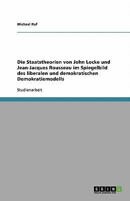Die Staatstheorien von John Locke und Jean-Jacques Rousseau im Spiegelbild des liberalen und demokratischen Demokratiemodells