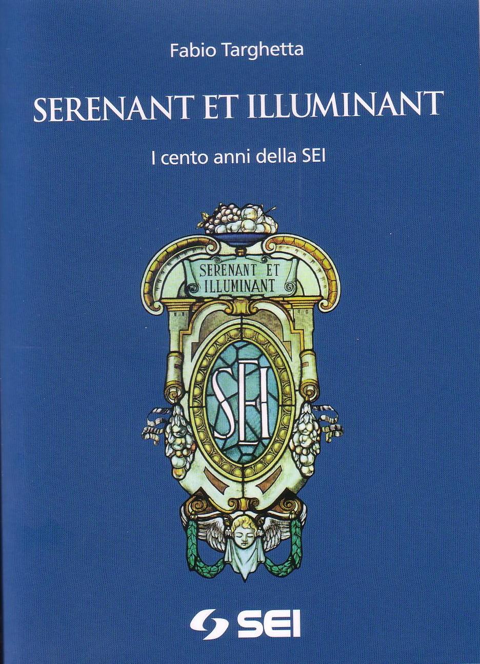 Serenant et illuminant. I cento anni della SEI