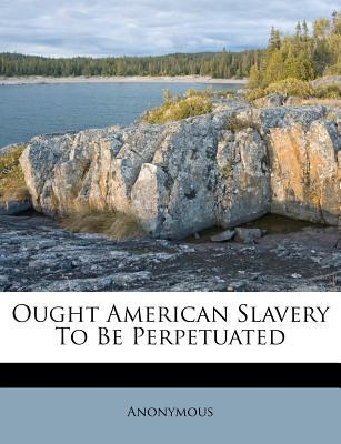 Ought American Slavery to Be Perpetuated
