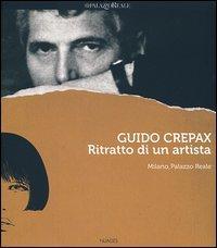 Guido Crepax. Ritratto di un artista. Catalogo della mostra (Milano, 20 giugno-15 settembre 2013). Ediz. italiana, inglese e francese