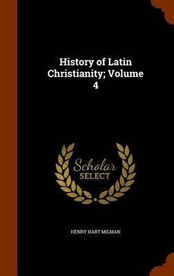 History of Latin Christianity; Volume 4