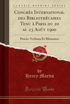 Congrès International des Bibliothécaires Tenu à Paris du 20 au 23 Août 1900
