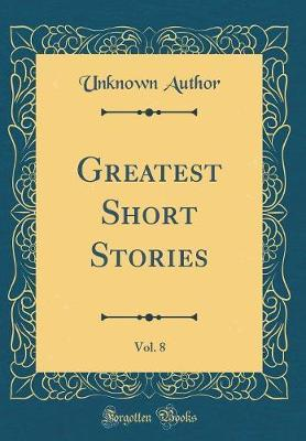 Greatest Short Stories, Vol. 8 (Classic Reprint)