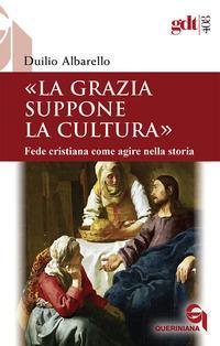 La grazia suppone la cultura. Fede cristiana come agire nella storia