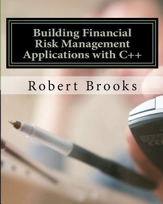 Building Financial Risk Management Applications With C++