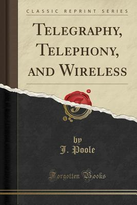 Telegraphy, Telephony, and Wireless (Classic Reprint)