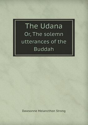 The Udana Or, the Solemn Utterances of the Buddah