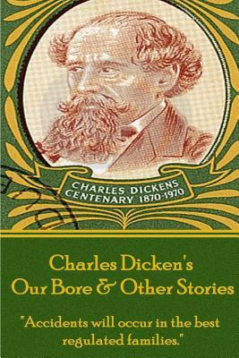 Charles Dickens - Our Bore & Other Stories