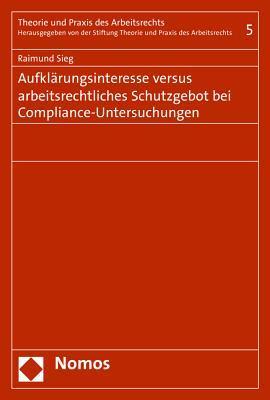 Aufklarungsinteresse Versus Arbeitsrechtliches Schutzgebot Bei Compliance-untersuchungen