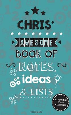 Chris' Awesome Book of Notes, Lists & Ideas