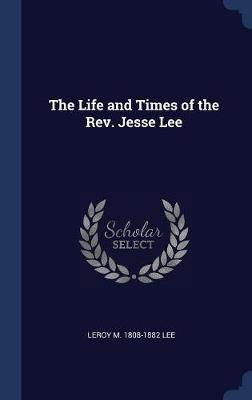 The Life and Times of the REV. Jesse Lee