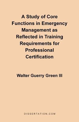 A Study of Core Functions in Emergency Management As Reflected in Training Requirements for Profession