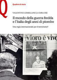Il mondo della guerra fredda e l'Italia degli anni di piombo. Una regia internazionale per il terrorismo?