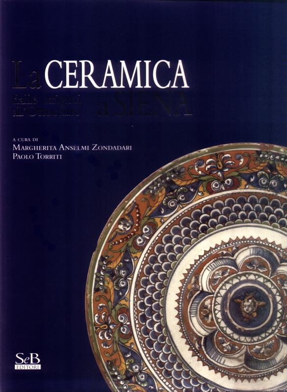 La Ceramica a Siena dalle origini all'Ottocento