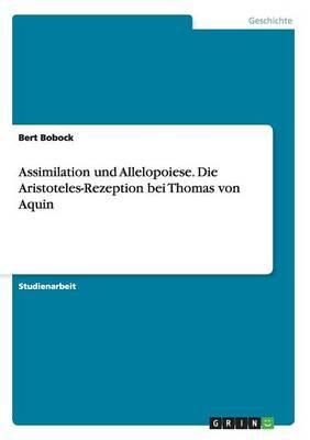 Assimilation und Allelopoiese. Die Aristoteles-Rezeption bei Thomas von Aquin