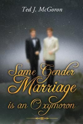Same Gender Marriage Is an Oxymoron