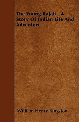 The Young Rajah - A Story Of Indian Life And Adventure
