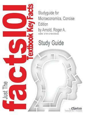 Studyguide for Microeconomics, Concise Edition by Roger A. Arnold, ISBN 9780324315011